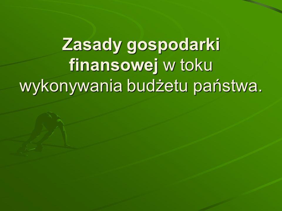 Zasady gospodarki finansowej w toku wykonywania budżetu państwa.