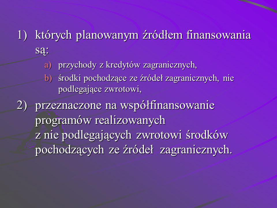 1) których planowanym źródłem finansowania są: