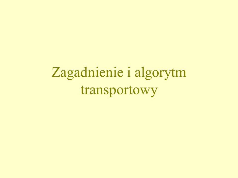 Zagadnienie i algorytm transportowy