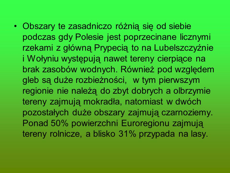 Obszary te zasadniczo różnią się od siebie podczas gdy Polesie jest poprzecinane licznymi rzekami z główną Prypecią to na Lubelszczyźnie i Wołyniu występują nawet tereny cierpiące na brak zasobów wodnych.