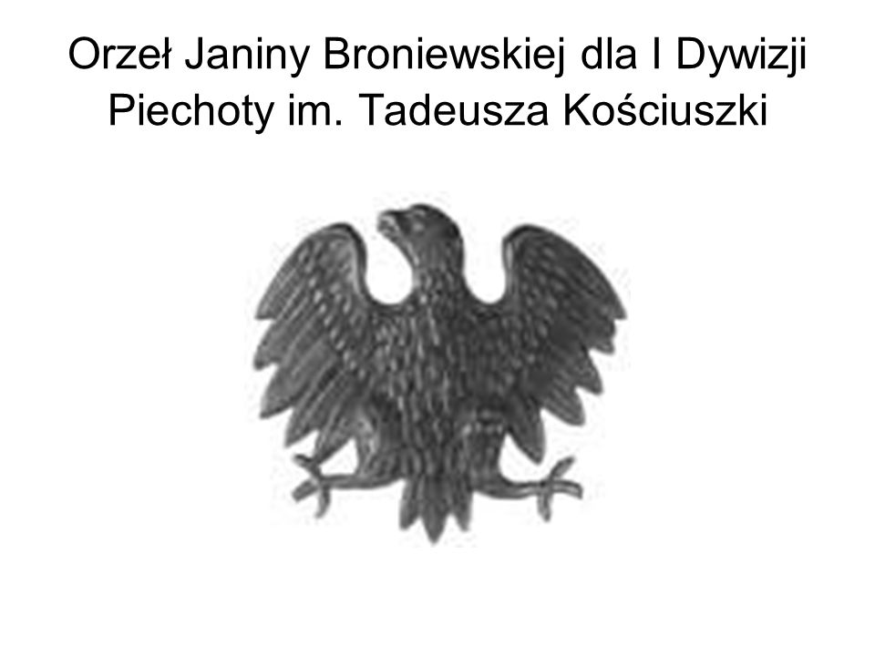 Orzeł Janiny Broniewskiej dla I Dywizji Piechoty im