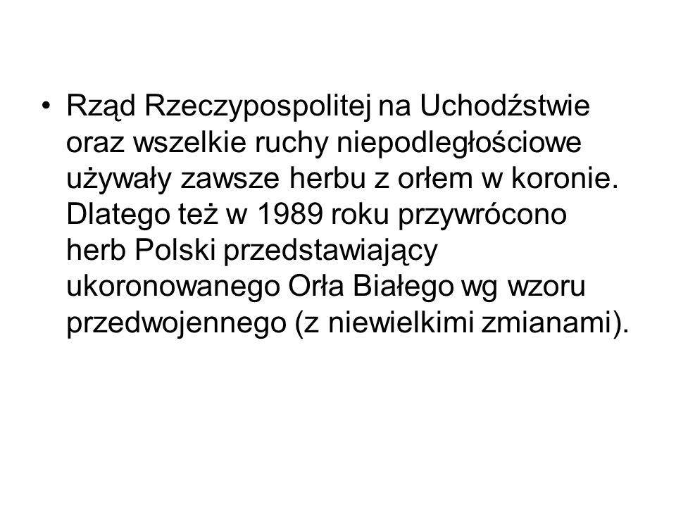Rząd Rzeczypospolitej na Uchodźstwie oraz wszelkie ruchy niepodległościowe używały zawsze herbu z orłem w koronie.