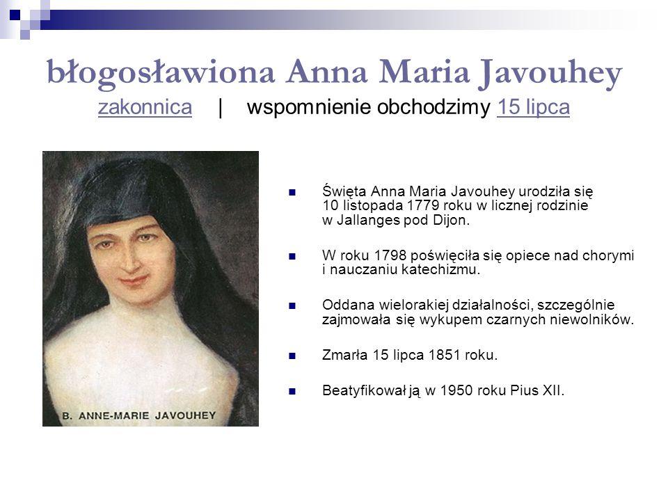 błogosławiona Anna Maria Javouhey zakonnica | wspomnienie obchodzimy 15 lipca