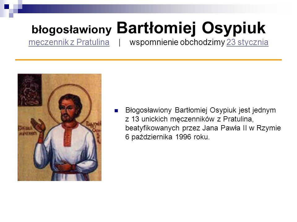 błogosławiony Bartłomiej Osypiuk męczennik z Pratulina | wspomnienie obchodzimy 23 stycznia