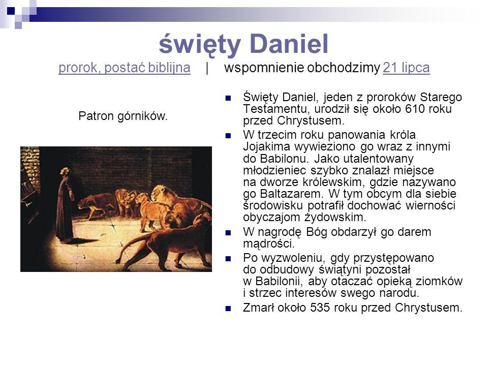 święty Daniel prorok, postać biblijna | wspomnienie obchodzimy 21 lipca