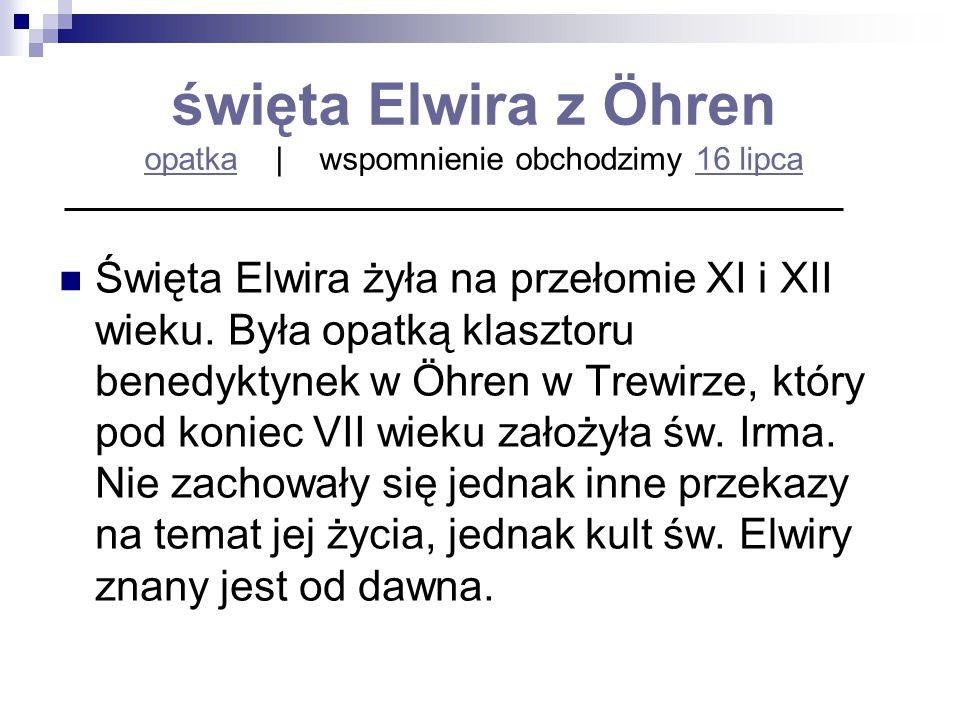 święta Elwira z Öhren opatka | wspomnienie obchodzimy 16 lipca