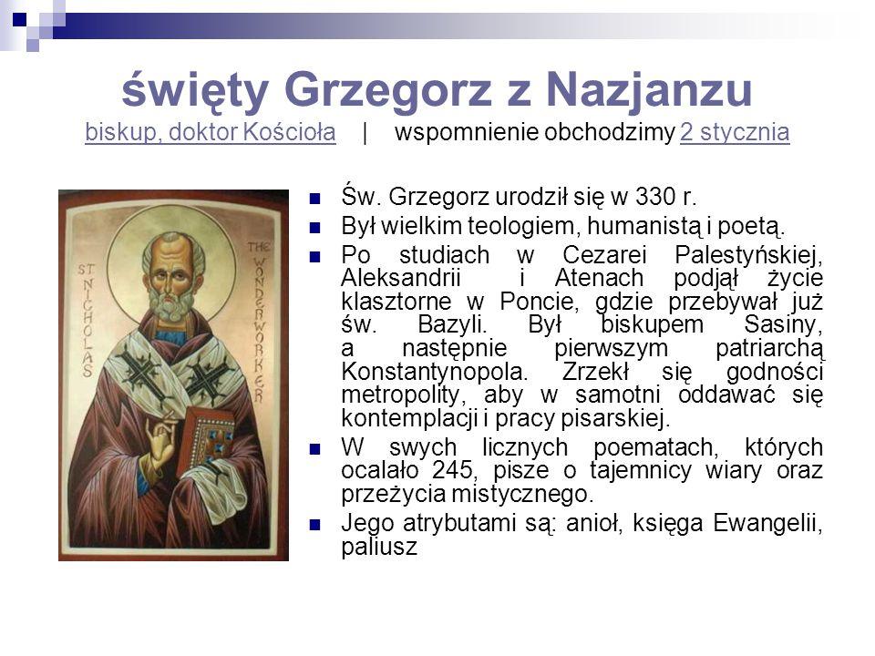święty Grzegorz z Nazjanzu biskup, doktor Kościoła | wspomnienie obchodzimy 2 stycznia