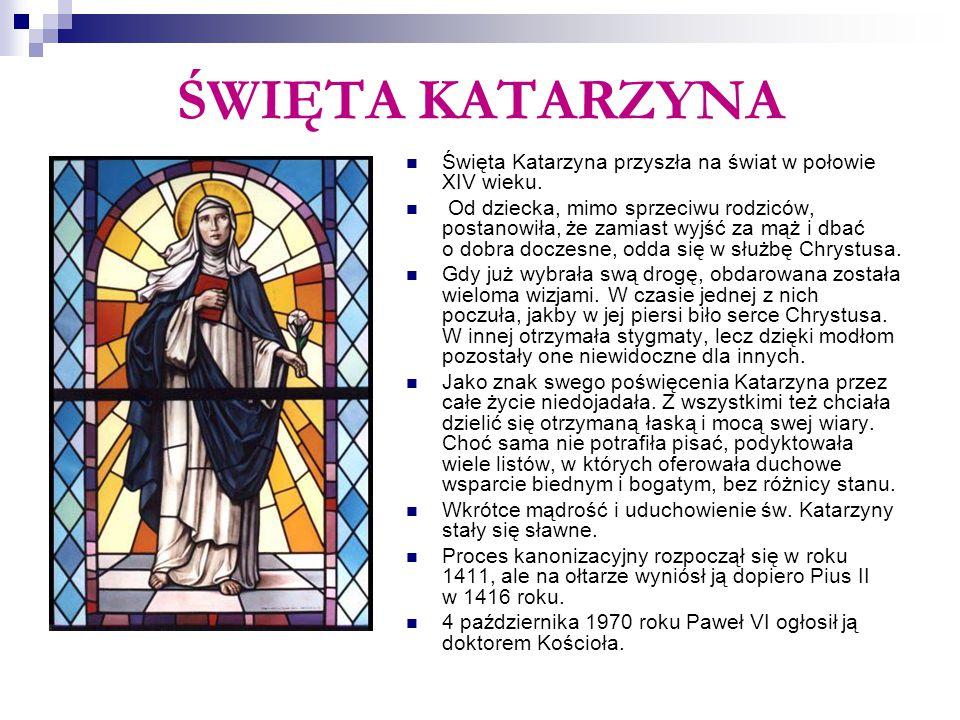 ŚWIĘTA KATARZYNA Święta Katarzyna przyszła na świat w połowie XIV wieku.