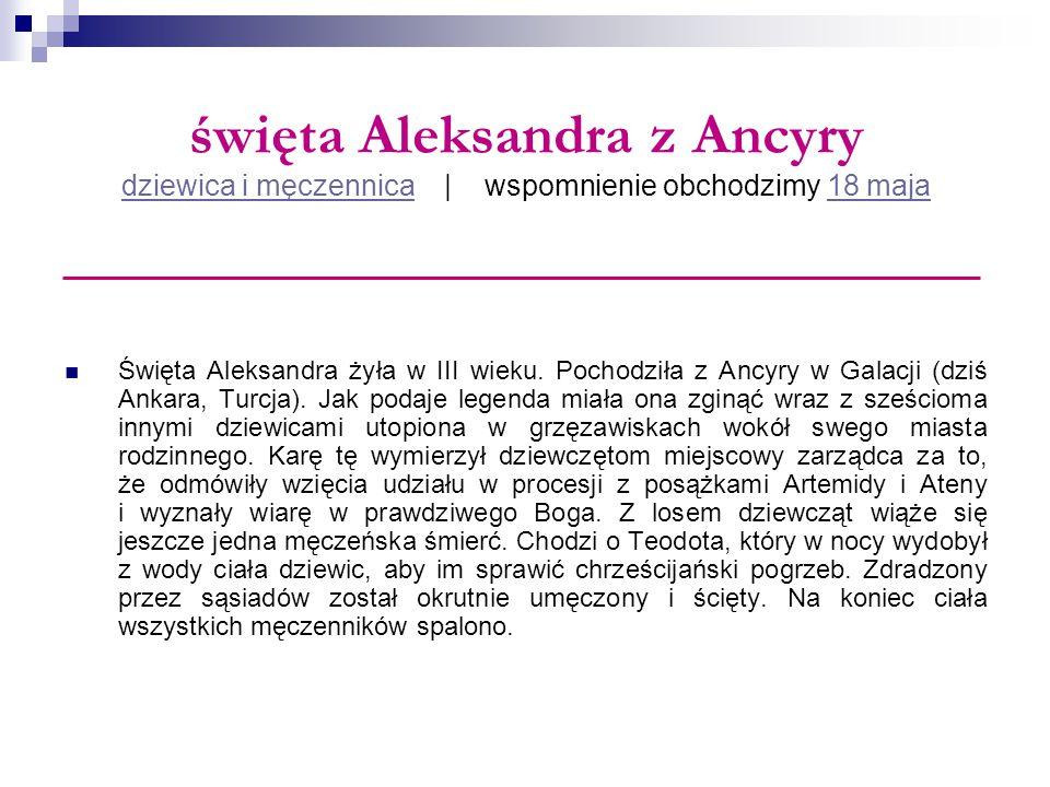 święta Aleksandra z Ancyry dziewica i męczennica | wspomnienie obchodzimy 18 maja