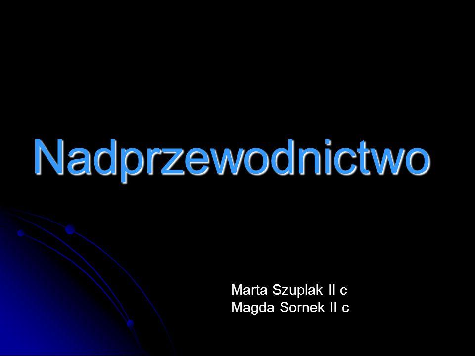 Nadprzewodnictwo Marta Szuplak II c Magda Sornek II c
