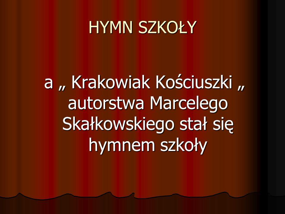 """HYMN SZKOŁY a """" Krakowiak Kościuszki """" autorstwa Marcelego Skałkowskiego stał się hymnem szkoły"""
