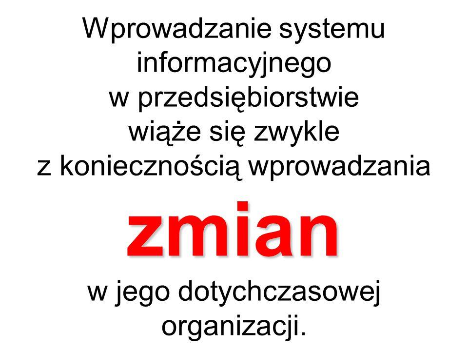 Wprowadzanie systemu informacyjnego w przedsiębiorstwie wiąże się zwykle z koniecznością wprowadzania zmian w jego dotychczasowej organizacji.