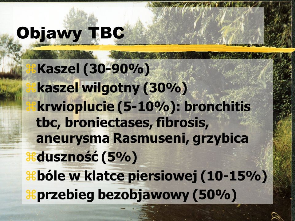 Objawy TBC Kaszel (30-90%) kaszel wilgotny (30%)