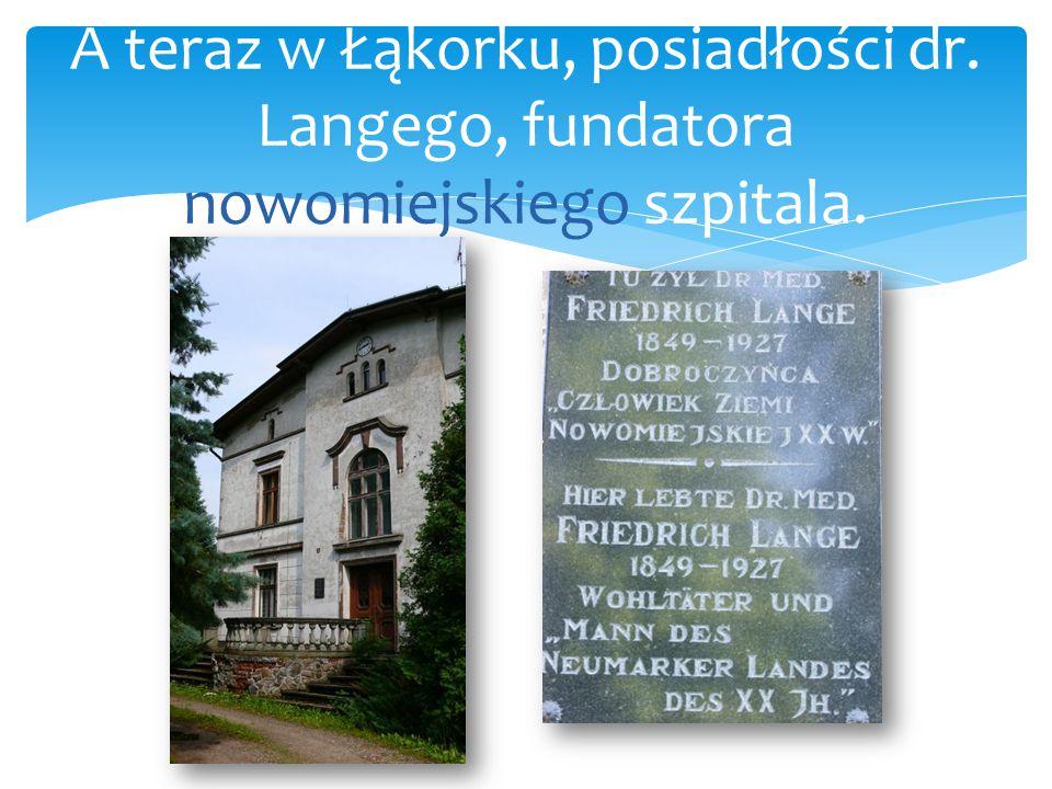 A teraz w Łąkorku, posiadłości dr
