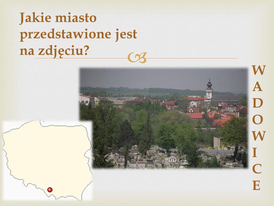 Jakie miasto przedstawione jest na zdjęciu WADOWICE