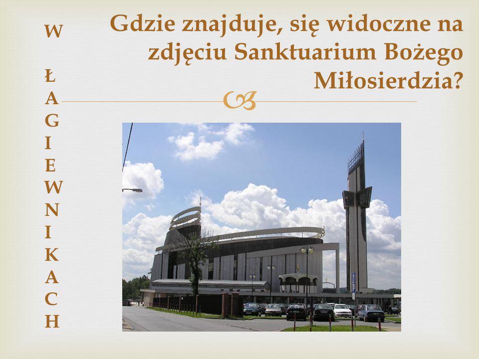 Gdzie znajduje, się widoczne na zdjęciu Sanktuarium Bożego Miłosierdzia
