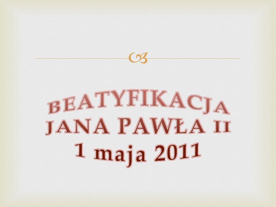 BEATYFIKACJA JANA PAWŁA II 1 maja 2011