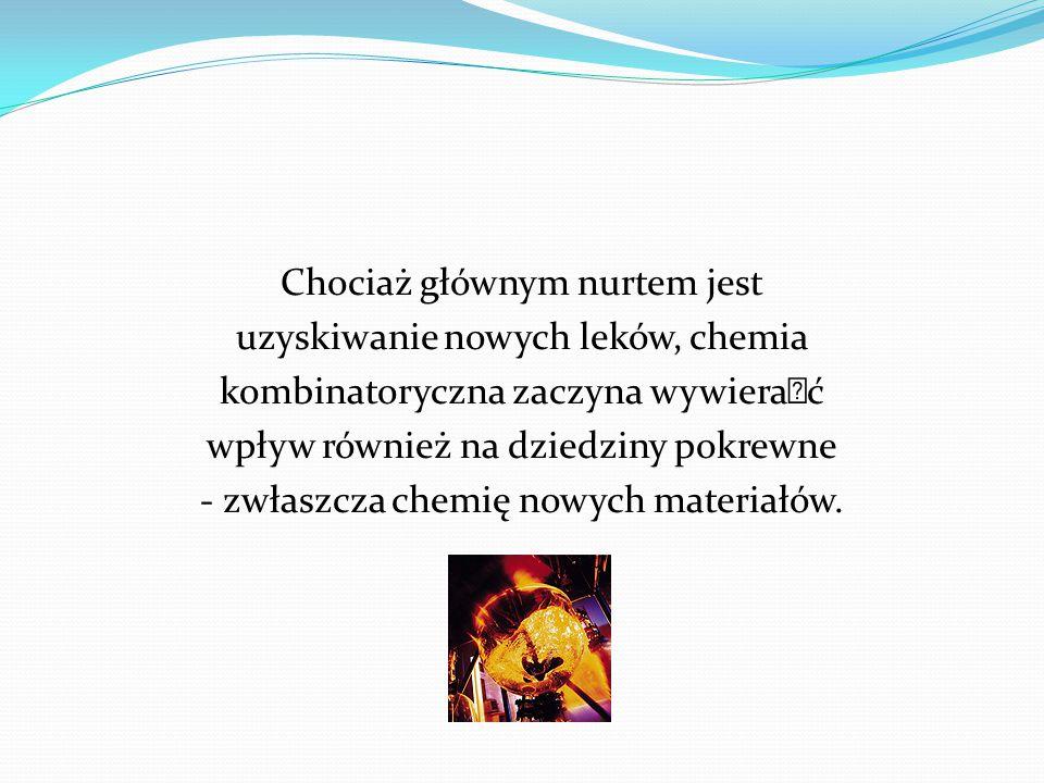 Chociaż głównym nurtem jest uzyskiwanie nowych leków, chemia kombinatoryczna zaczyna wywierać wpływ również na dziedziny pokrewne - zwłaszcza chemię nowych materiałów.