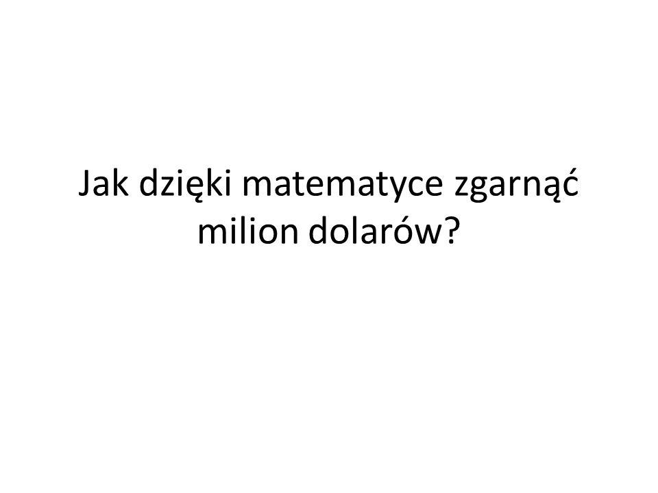 Jak dzięki matematyce zgarnąć milion dolarów