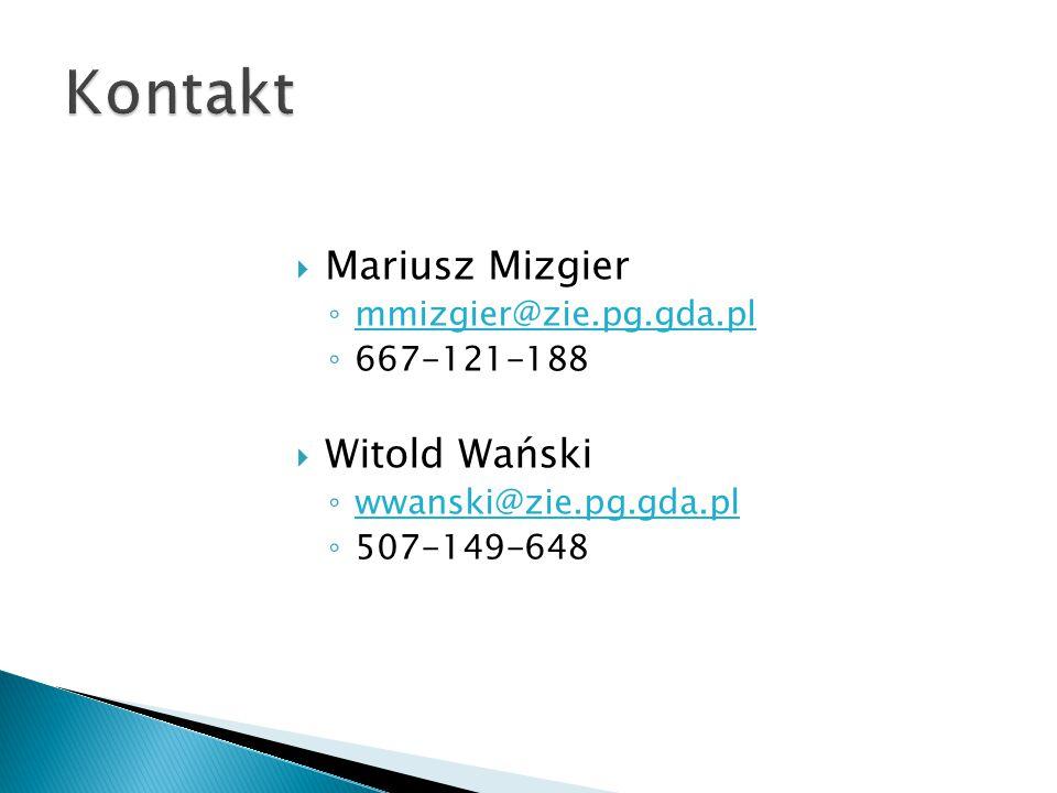 Kontakt Mariusz Mizgier Witold Wański mmizgier@zie.pg.gda.pl