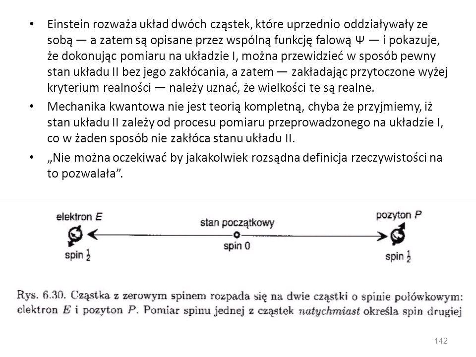Einstein rozważa układ dwóch cząstek, które uprzednio oddziaływały ze sobą — a zatem są opisane przez wspólną funkcję falową Ψ — i pokazuje, że dokonując pomiaru na układzie I, można przewidzieć w sposób pewny stan układu II bez jego zakłócania, a zatem — zakładając przytoczone wyżej kryterium realności — należy uznać, że wielkości te są realne.