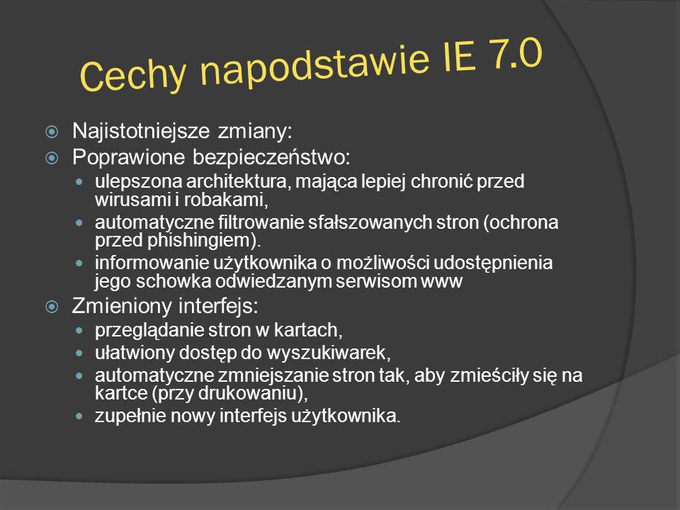Cechy napodstawie IE 7.0 Najistotniejsze zmiany: