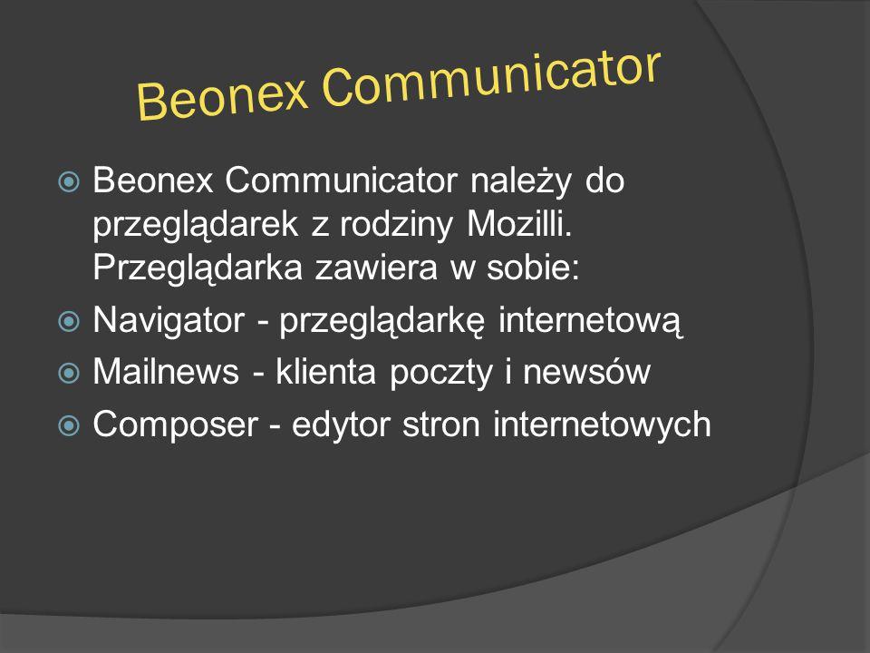 Beonex Communicator Beonex Communicator należy do przeglądarek z rodziny Mozilli. Przeglądarka zawiera w sobie: