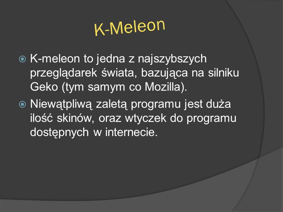 K-Meleon K-meleon to jedna z najszybszych przeglądarek świata, bazująca na silniku Geko (tym samym co Mozilla).