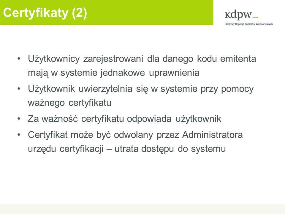 Certyfikaty (2) Użytkownicy zarejestrowani dla danego kodu emitenta mają w systemie jednakowe uprawnienia.