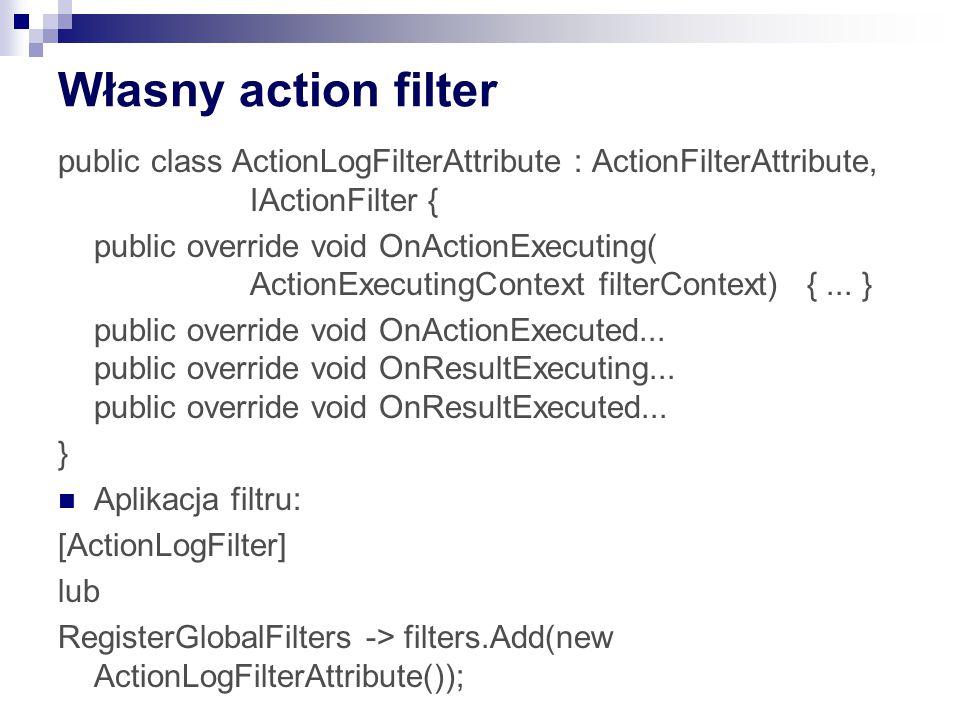 Własny action filter public class ActionLogFilterAttribute : ActionFilterAttribute, IActionFilter {