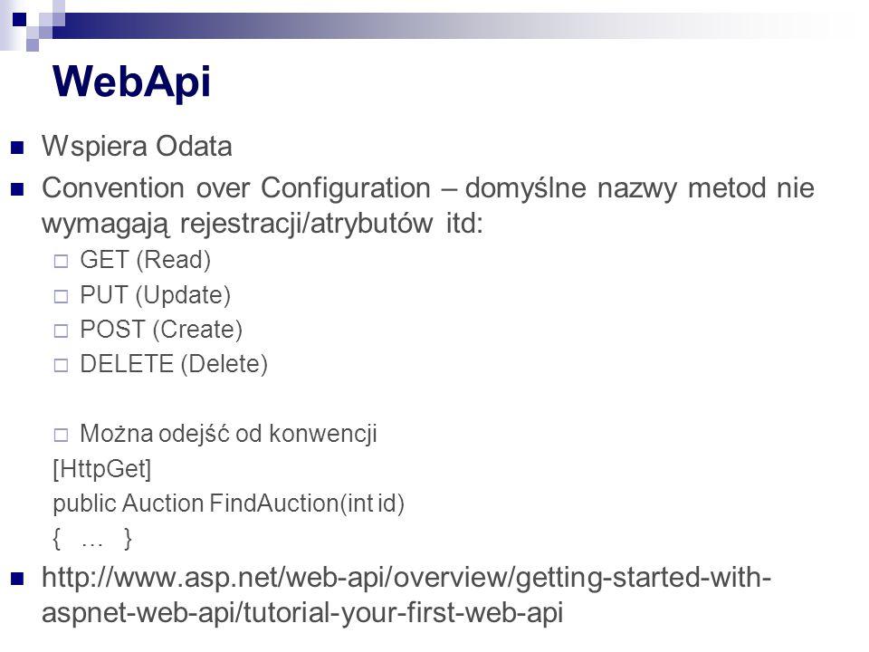 WebApi Wspiera Odata. Convention over Configuration – domyślne nazwy metod nie wymagają rejestracji/atrybutów itd: