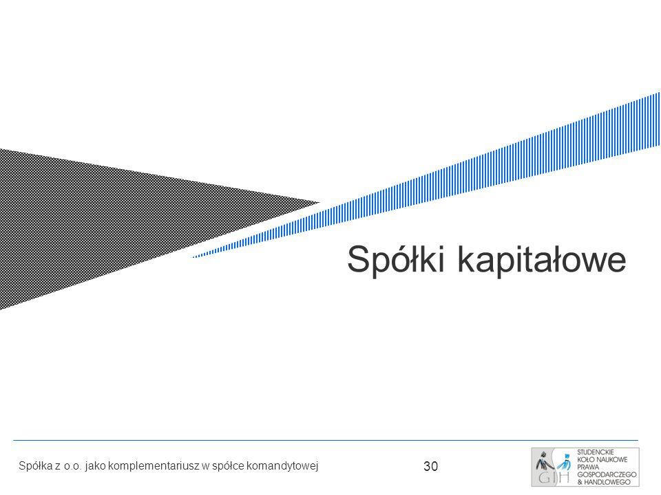 Spółki kapitałowe Spółka z o.o. jako komplementariusz w spółce komandytowej