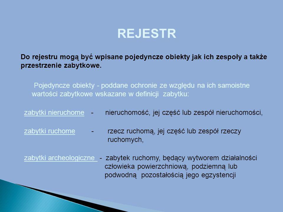 REJESTR Do rejestru mogą być wpisane pojedyncze obiekty jak ich zespoły a także przestrzenie zabytkowe.