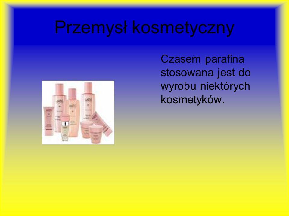 Przemysł kosmetyczny Czasem parafina stosowana jest do wyrobu niektórych kosmetyków.