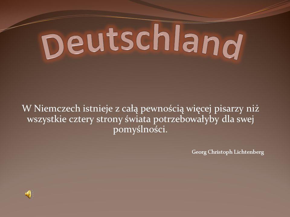 Deutschland W Niemczech istnieje z całą pewnością więcej pisarzy niż wszystkie cztery strony świata potrzebowałyby dla swej pomyślności.