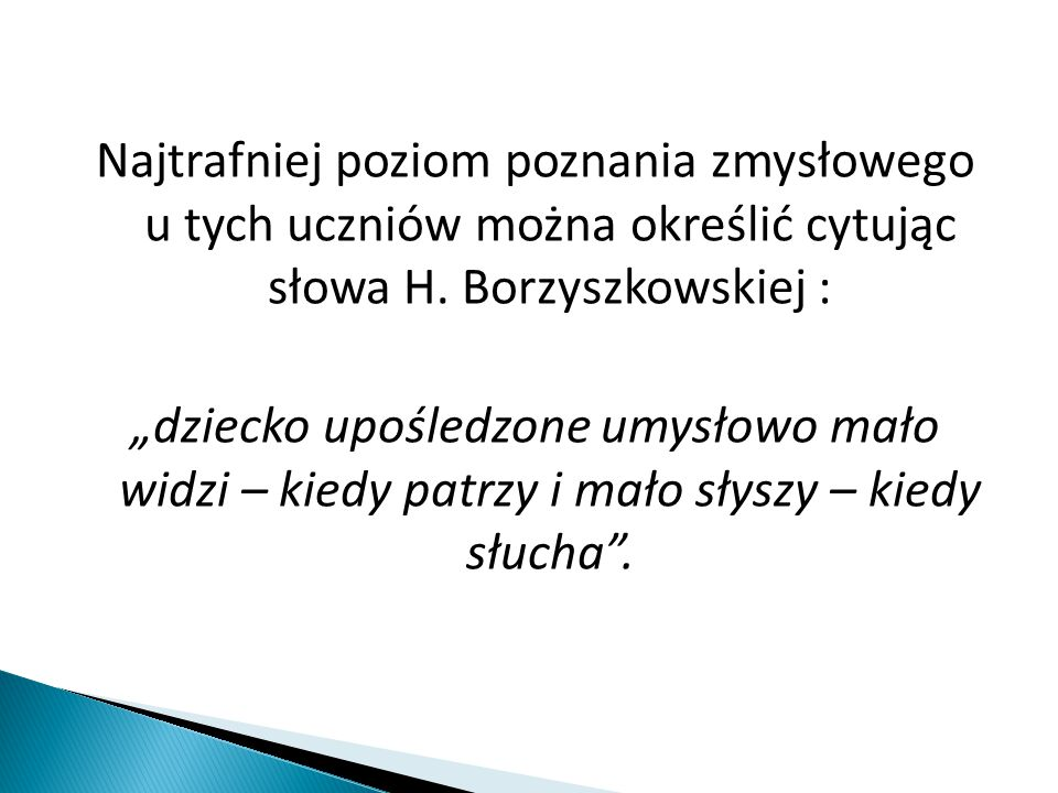 Najtrafniej poziom poznania zmysłowego u tych uczniów można określić cytując słowa H. Borzyszkowskiej :