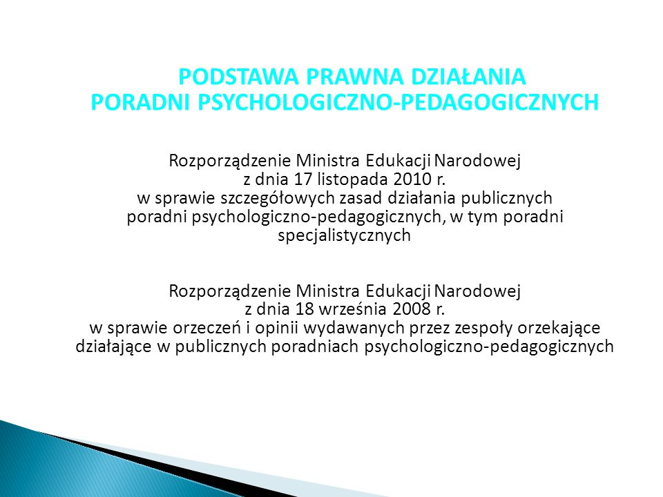 PODSTAWA PRAWNA DZIAŁANIA PORADNI PSYCHOLOGICZNO-PEDAGOGICZNYCH Rozporządzenie Ministra Edukacji Narodowej z dnia 17 listopada 2010 r.