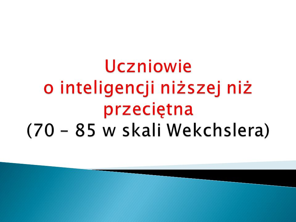 Uczniowie o inteligencji niższej niż przeciętna (70 – 85 w skali Wekchslera)
