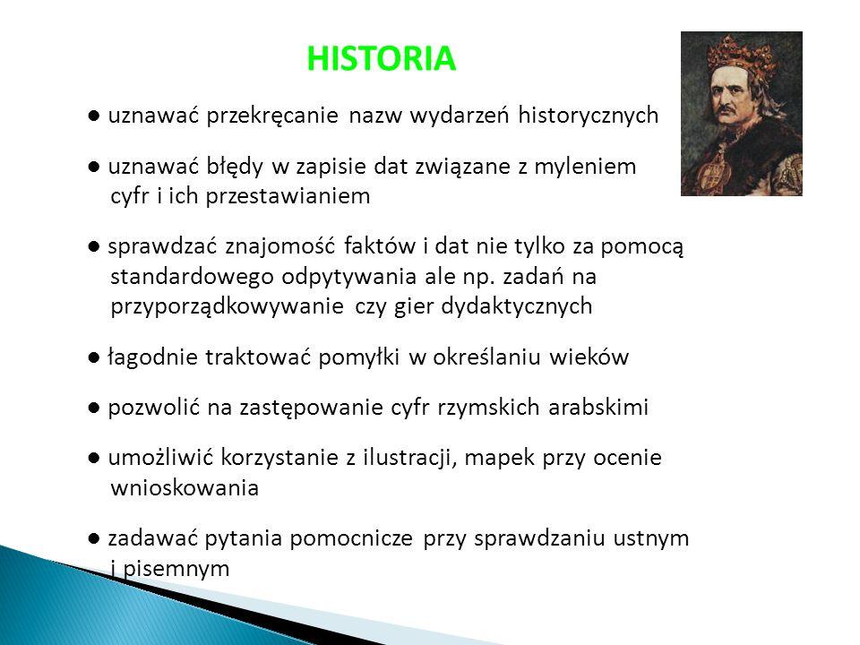 HISTORIA ● uznawać przekręcanie nazw wydarzeń historycznych ● uznawać błędy w zapisie dat związane z myleniem
