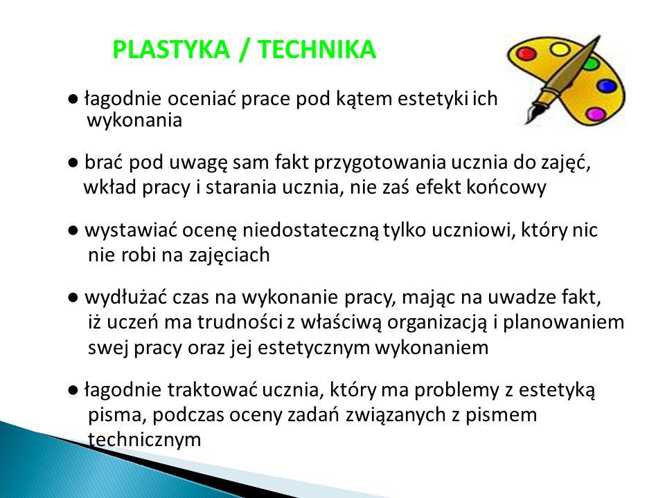 PLASTYKA / TECHNIKA ● łagodnie oceniać prace pod kątem estetyki ich wykonania ● brać pod uwagę sam fakt przygotowania ucznia do zajęć,