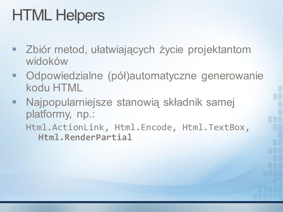 HTML Helpers Zbiór metod, ułatwiających życie projektantom widoków