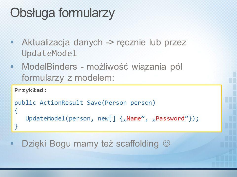 Obsługa formularzy Aktualizacja danych -> ręcznie lub przez UpdateModel. ModelBinders - możliwość wiązania pól formularzy z modelem: