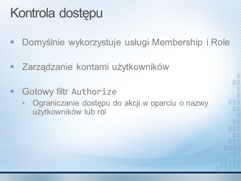 Kontrola dostępu Domyślnie wykorzystuje usługi Membership i Role