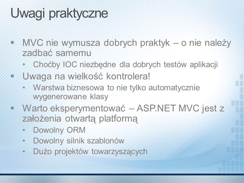 Uwagi praktyczne MVC nie wymusza dobrych praktyk – o nie należy zadbać samemu. Choćby IOC niezbędne dla dobrych testów aplikacji.