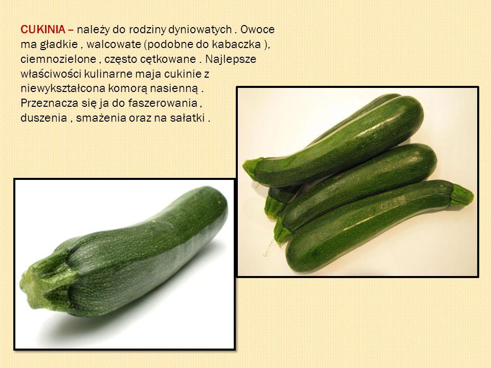 CUKINIA – należy do rodziny dyniowatych . Owoce