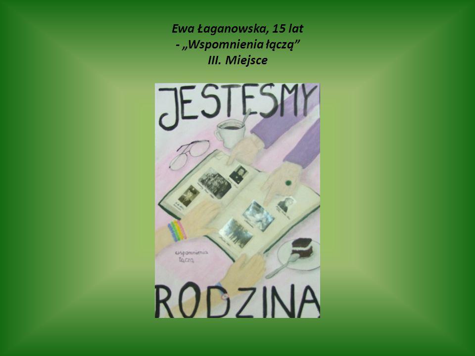 """Ewa Łaganowska, 15 lat - """"Wspomnienia łączą III. Miejsce"""