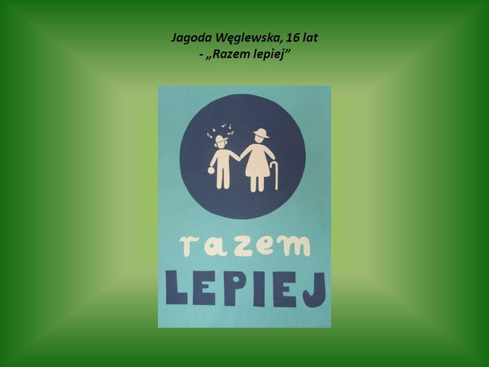 """Jagoda Węglewska, 16 lat - """"Razem lepiej"""