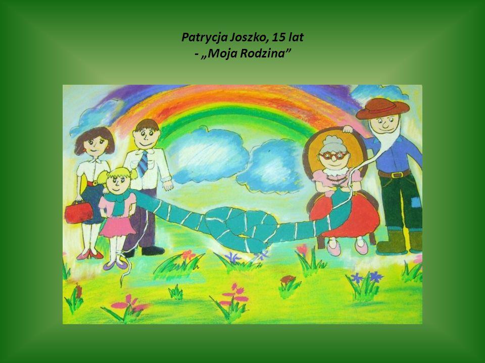 "Patrycja Joszko, 15 lat - ""Moja Rodzina"