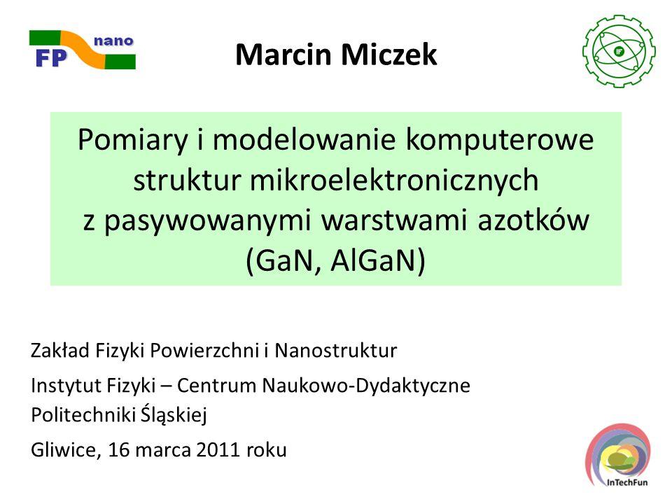 Marcin Miczek Pomiary i modelowanie komputerowe struktur mikroelektronicznych z pasywowanymi warstwami azotków (GaN, AlGaN)