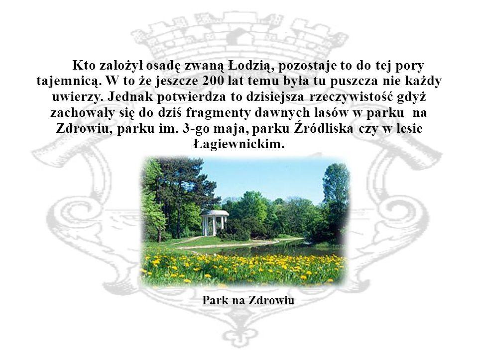 Kto założył osadę zwaną Łodzią, pozostaje to do tej pory tajemnicą